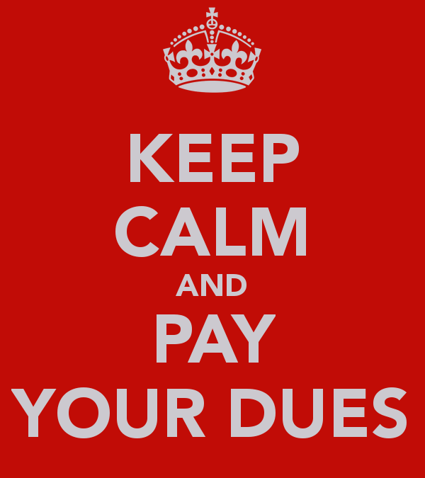 Don't Forget to Pay Your Dues!